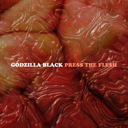 Godzilla Black - 'Press The Flesh'