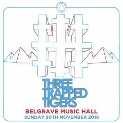Three Trapped Tigers - Belgrave Music Hall, Leeds 20/11/2016